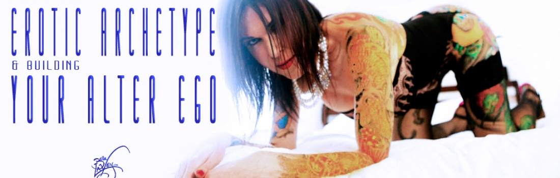 Playing with Erotic Archetypes & Building Your Alter Ego