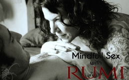 Tips for Mindful Sex with Rumi